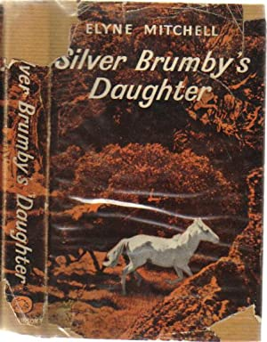 SILVER BRUMBY'S DAUGHTER: Elyne Mitchell