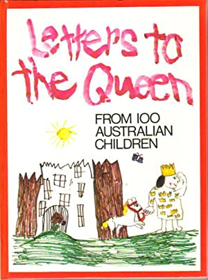 LETTERS TO THE QUEEN From 100 Australian children: Compiled By Rachel Collinson.