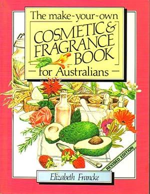 THE MAKE-YOUR-OWN COSMETICS & FRAGRANCE BOOK FOR: Elizabeth Francke