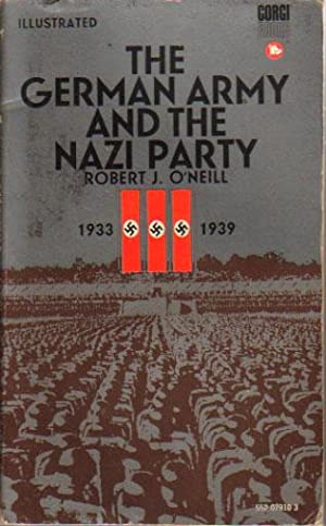 THE GERMAN ARMY AND THE NAZI PARTY.: Robert J. O'Neill