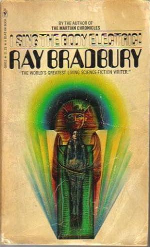 I SING THE BODY ELECTRIC!: Ray Bradbury