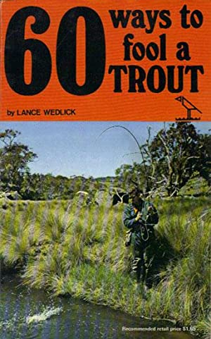 60 WAYS TO FOOL A TROUT.: Lance Wedlick