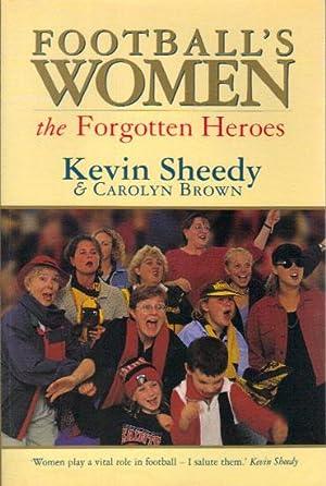 FOOTBALL'S WOMEN, the Forgotten Heroes.: Kevin Sheedy &
