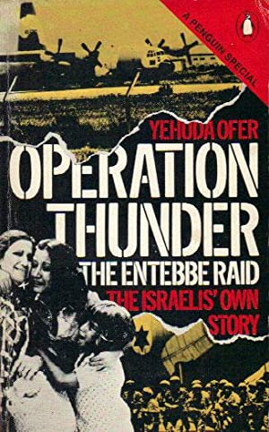 OPERATION THUNDER. The Entebbe Raid. The israelis' Own Story.: Yehuda Ofer.