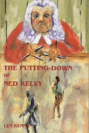 THE PUTTING-DOWN OF NED KELLY: Len Kenna