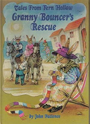 TALES FROM FERN HOLLOW. GRANNY BOUNCER'S RESCUE.: John Patience