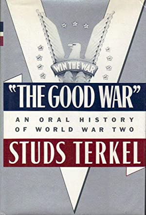 the good war by studs terkel Studs terkel has made a living gathering the stories of ordinary people and presenting them to america the pulitzer prize winner's numerous bestsellers include the good war and working.