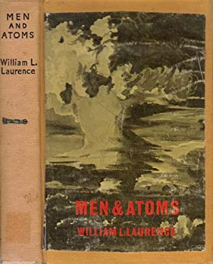 MEN AND ATOMS. The Discovery, the Uses: William L. Laurence