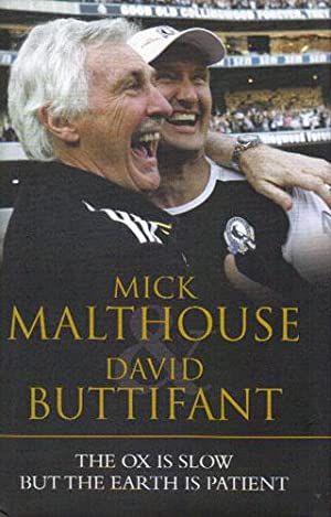THE OX IS SLOW BUT THE EARTH: Mick Malthouse &