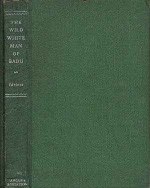 THE WILD WHITE MAN OF BADU: Ion Idriess