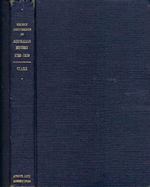 SELECT DOCUMENTS IN AUSTRALIAN HISTORY. 1788-1850.: C.M.H. (Manning) Clark.