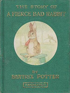 THE STORY OF A FIERCE BAD RABBIT: Beatrix Potter