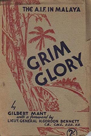 GRIM GLORY. The A.I.F. in Malaya.: Gilbert Mant