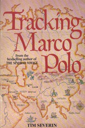 TRACKING MARCO POLO: Tim Severin