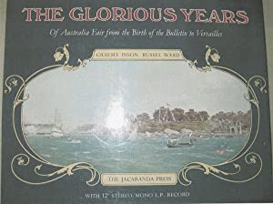 THE GLORIOUS YEARS of Australia Fair from the birth of the Bulletin to Versailles.: Graeme Inson & ...