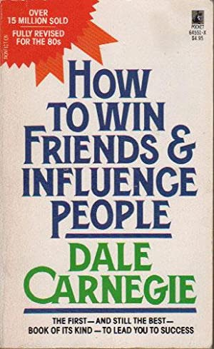 HOW TO WIN FRIENDS & INFLUENCE PEOPLE: Dale Carnegie