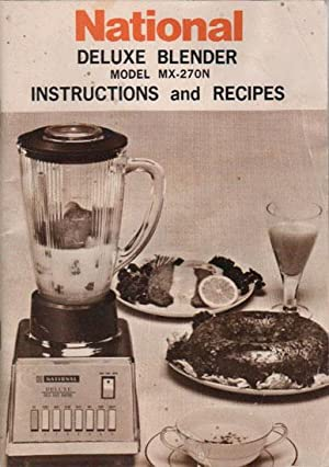 NATIONAL DELUXE BLENDER MODEL MX-270N. Instructions and Recipes.