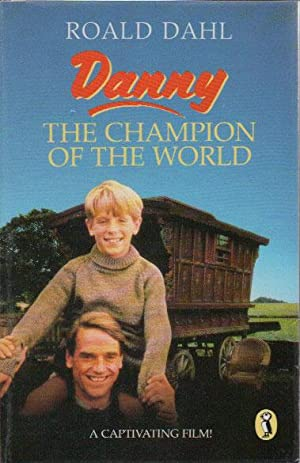 DANNY THE CHAMPION OF THE WORLD: Roald Dahl.