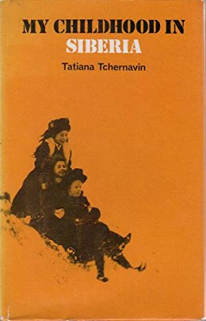 MY CHILDHOOD IN SIBERIA: Tatiana Tchernavin