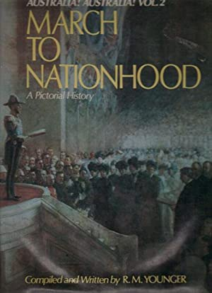 AUSTRALIA! AUSTRALIA! MARCH TO NATIONHOOD. A Pictorial: R.M. Younger