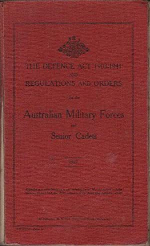 THE DEFENCE ACT 1903-1941 AND REGULATIONS AND ORDERS for the Australian Military Forces and Senior ...