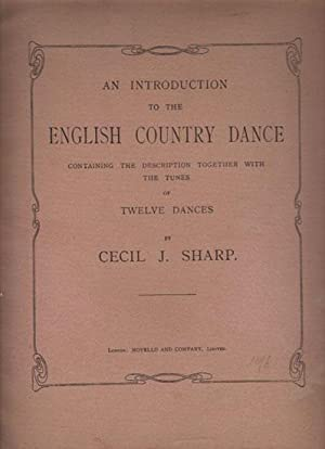 AN INTRODUCTION TO THE ENGLISH COUNTRY DANCE: Cecil J. Sharp