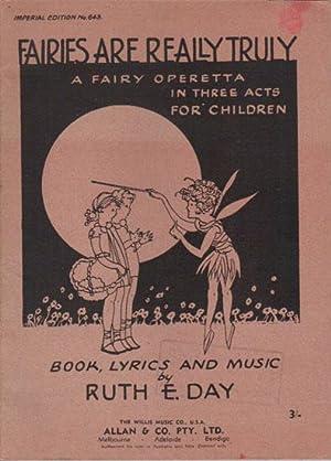 FAIRIES ARE REALLY TRULY. A Fairy Operetta: Ruth E. Day