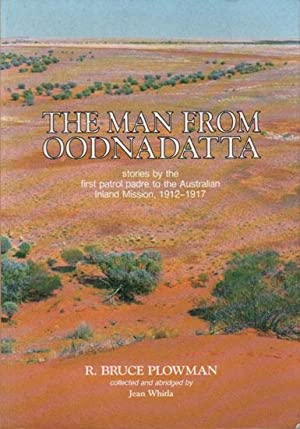 THE MAN FROM OODNADATTA. Stories By the: R. Bruce Plowman.