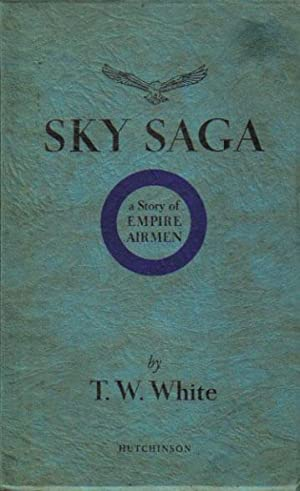 SKY SAGA. A Story of Empire Airmen.: T.W. White