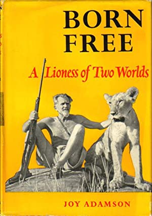 BORN FREE. A Lioness of Two Worlds: Joy Adamson