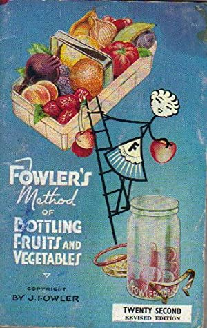 FOWLER'S METHOD OF BOTTLING FRUITS AND VEGETABLES.: J. Fowler