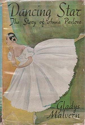 DANCING STAR. The Story of Anna Pavlova.: Gladys Malvern