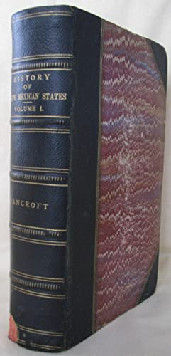 History Of North Mexican States Volume 1, 1530-1800: Bancroft, Hubert Howe