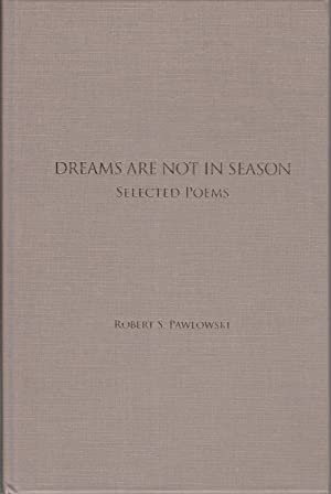 Dreams Are Not in Season: Selected Poems [40 copies only]