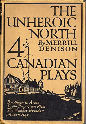 The Unheroic North: Four Canadian Plays [inscribed with Bon Echo photo]