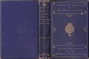 Sketches and Anecdotes of Her Majesty the Queen, the Late Prince Consort, and Other Members of th...