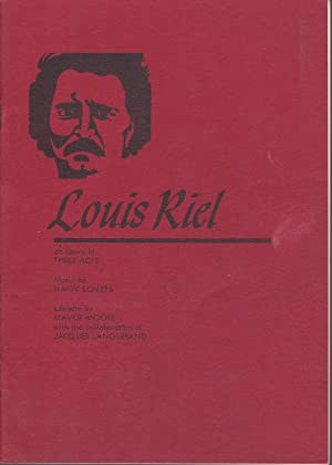 Louis Riel: An Opera in Three Acts [with holograph revisions]