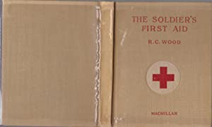 The Soldier's First Aid: A Simple Manual on How to Treat a Sick or Wounded Comrade [publisher's f...
