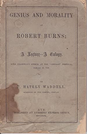 Genius and Morality of Robert Burns: A Lecture - A Eulogy. With Chairman's Speech at the