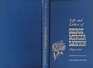 The Life and Letters of George Mercer Dawson 1849-1941 [inscribed]