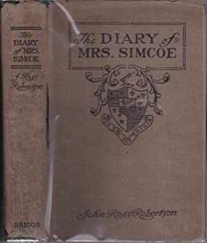 The Diary of Mrs John Graves Simcoe Wife of the First Lieutenant-Governor of the Province of Uppe...
