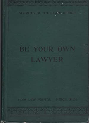 Be Your Own Lawyer or, Secrets of the Law Office [association copy]