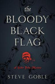 The Bloody Black Flag (Spider John (Pirate) Mystery) (Advance Reading Copy)---Brand New Unread Copy