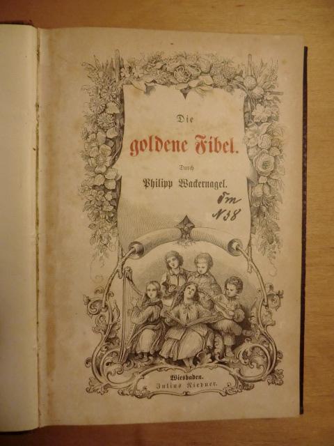 Die goldene Fibel: Wackernagel, Philipp: