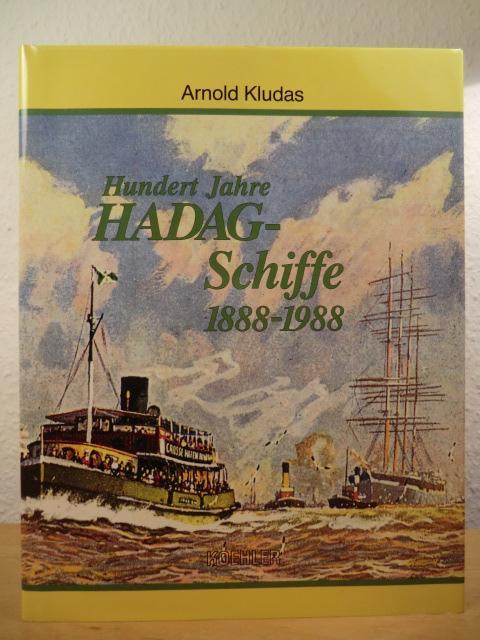 Hundert Jahre HADAG-Schiffe 1888 - 1988: Kludas, Arnold: