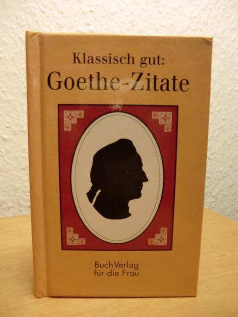 Goethe-Zitate (Goethezitate): Goethe, Johann Wolfgang