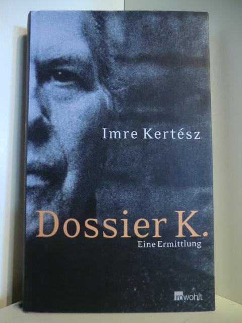 Dossier K. Eine Ermittlung: Kertesz, Imre: