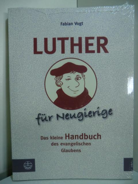 Luther für Neugierige. Das kleine Handbuch des evangelischen Glaubens (originalverschweißtes Exemplar) - Vogt, Fabian