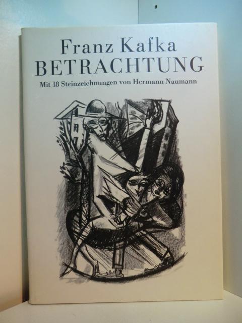 Betrachtung. Mit 18 Seinzeichnungen von Hermann Naumann: Kafka, Franz:
