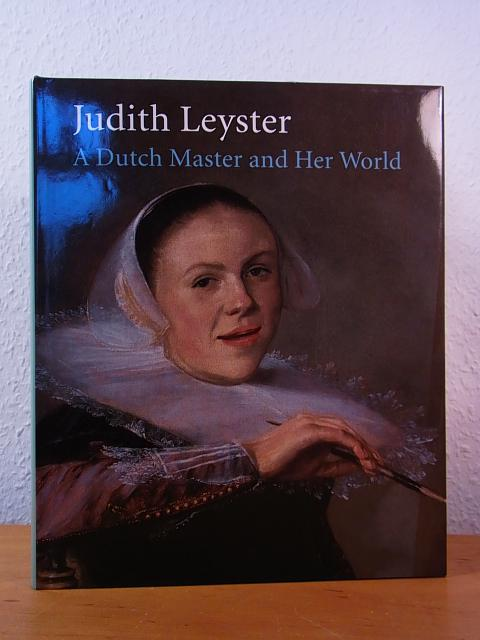 Judith Leyster. A Dutch Master and her World - Welu, James A. and Peter Biesboer